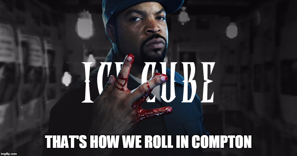 THAT'S HOW WE ROLL IN COMPTON | made w/ Imgflip meme maker