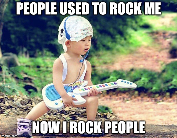 Baby Rocker | PEOPLE USED TO ROCK ME NOW I ROCK PEOPLE | image tagged in cute baby,musicians | made w/ Imgflip meme maker