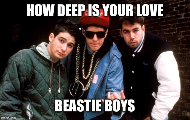 HOW DEEP IS YOUR LOVE BEASTIE BOYS | made w/ Imgflip meme maker