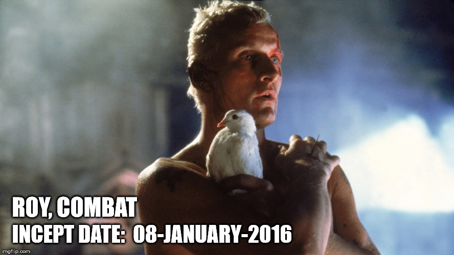 Roy Batty | ROY, COMBAT INCEPT DATE:  08-JANUARY-2016 | image tagged in blade runner | made w/ Imgflip meme maker