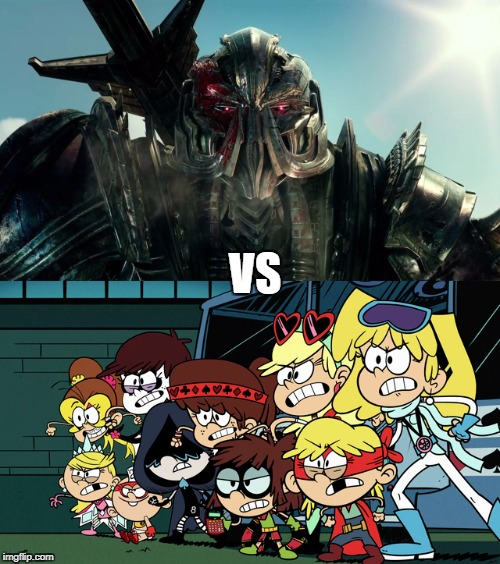 Megatron vs The Sisters of the Full House Gang  | VS | image tagged in transformers,the loud house,nickelodeon,michael bay,fight | made w/ Imgflip meme maker