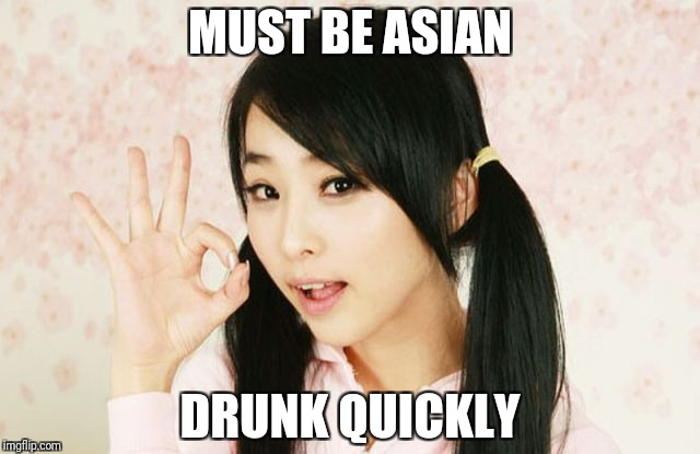 Asians Do Not Simply | MUST BE ASIAN DRUNK QUICKLY | image tagged in asians do not simply | made w/ Imgflip meme maker