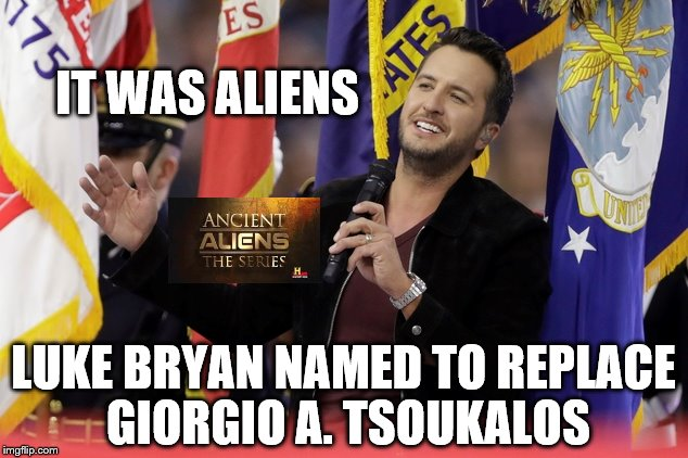 NATIONAL ENQUIRER REPORTS: Luke Bryan quits American Idol. Joins Ancient Aliens. Producer claim his name is easier to pronounce. | IT WAS ALIENS LUKE BRYAN NAMED TO REPLACE GIORGIO A. TSOUKALOS | image tagged in ancient aliens,aliens,luke bryan,funny | made w/ Imgflip meme maker