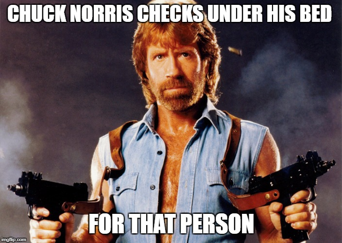 CHUCK NORRIS CHECKS UNDER HIS BED FOR THAT PERSON | made w/ Imgflip meme maker