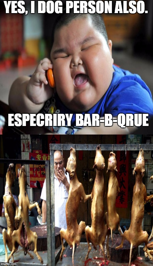 YES, I DOG PERSON ALSO. ESPECRIRY BAR-B-QRUE | made w/ Imgflip meme maker