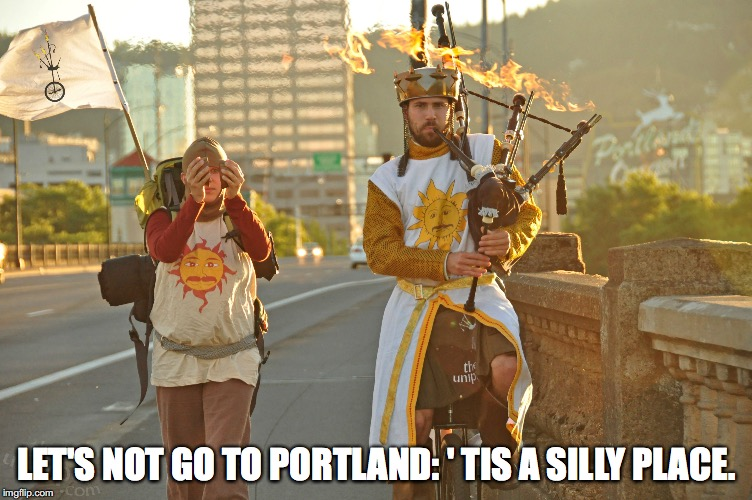 LET'S NOT GO TO PORTLAND: ' TIS A SILLY PLACE. | image tagged in portland,silly,monty python | made w/ Imgflip meme maker