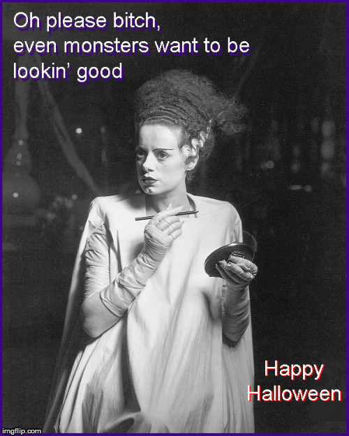 Happy Halloween | image tagged in happy halloween,bride of frankenstein,lol so funny,funny memes,scary movies,too funny | made w/ Imgflip meme maker
