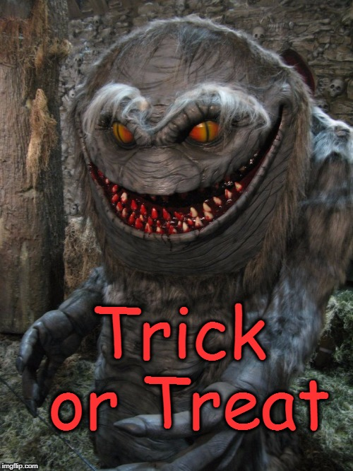 Halloween's coming, kids | Trick or Treat | image tagged in halloween | made w/ Imgflip meme maker