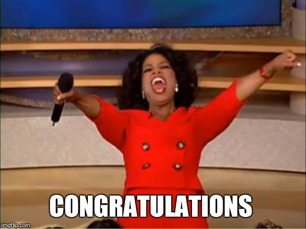 Oprah You Get A Meme | CONGRATULATIONS | image tagged in memes,oprah you get a | made w/ Imgflip meme maker