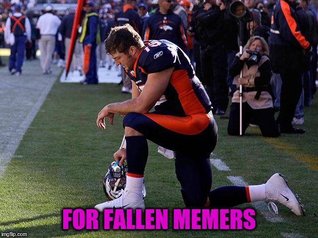 FOR FALLEN MEMERS | made w/ Imgflip meme maker