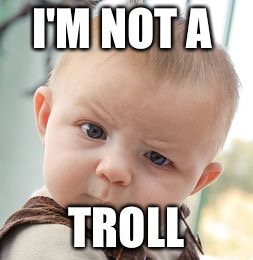 Skeptical Baby Meme | I'M NOT A TROLL | image tagged in memes,skeptical baby | made w/ Imgflip meme maker