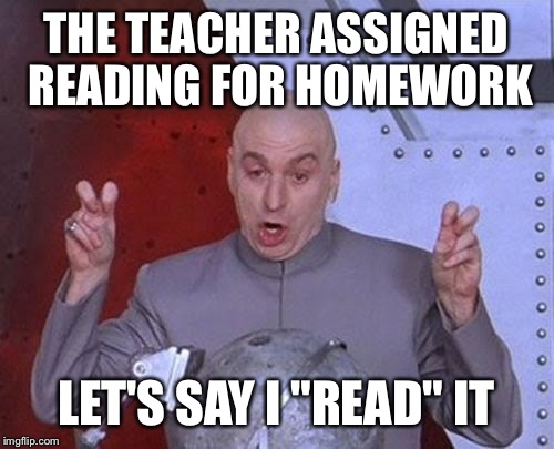 "Dr Evil Laser Meme | THE TEACHER ASSIGNED READING FOR HOMEWORK LET'S SAY I ""READ"" IT 