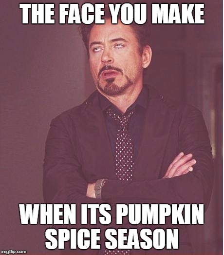 Face You Make Robert Downey Jr Meme | THE FACE YOU MAKE WHEN ITS PUMPKIN SPICE SEASON | image tagged in memes,face you make robert downey jr | made w/ Imgflip meme maker