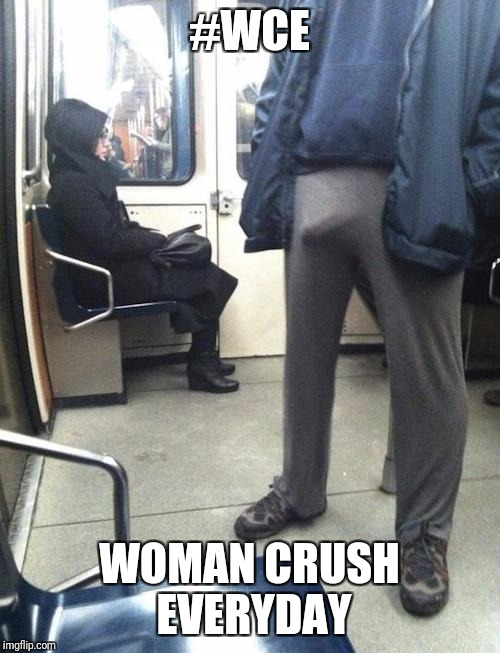 #WCE WOMAN CRUSH EVERYDAY | image tagged in sweatpants boner,memes,wcw | made w/ Imgflip meme maker
