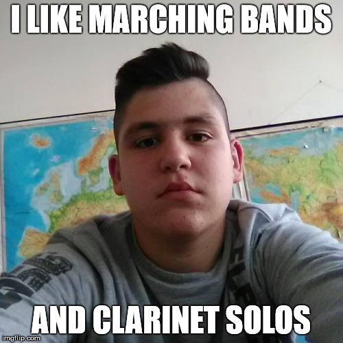 I LIKE MARCHING BANDS AND CLARINET SOLOS | made w/ Imgflip meme maker