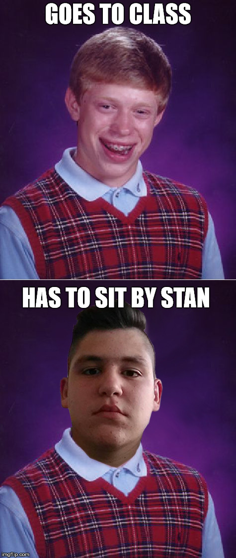GOES TO CLASS HAS TO SIT BY STAN | made w/ Imgflip meme maker