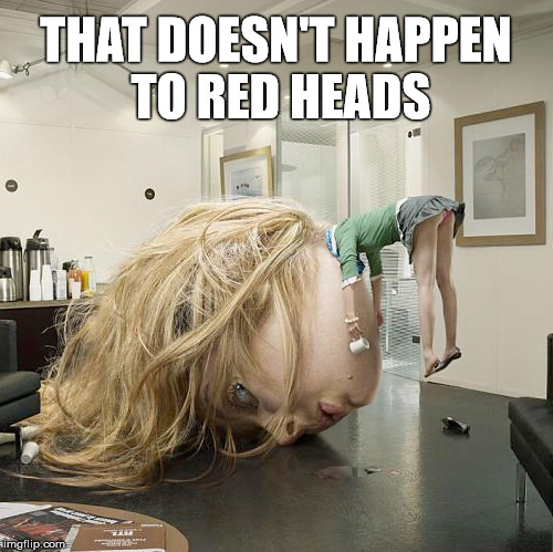 THAT DOESN'T HAPPEN TO RED HEADS | made w/ Imgflip meme maker