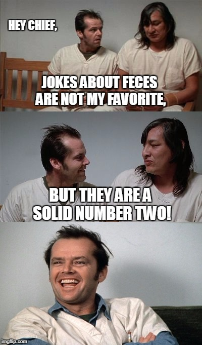 Not so bad joke Jack 3 panel | HEY CHIEF, BUT THEY ARE A SOLID NUMBER TWO! JOKES ABOUT FECES ARE NOT MY FAVORITE, | image tagged in memes,bad joke jack 3 panel,funny joke,poop joke | made w/ Imgflip meme maker