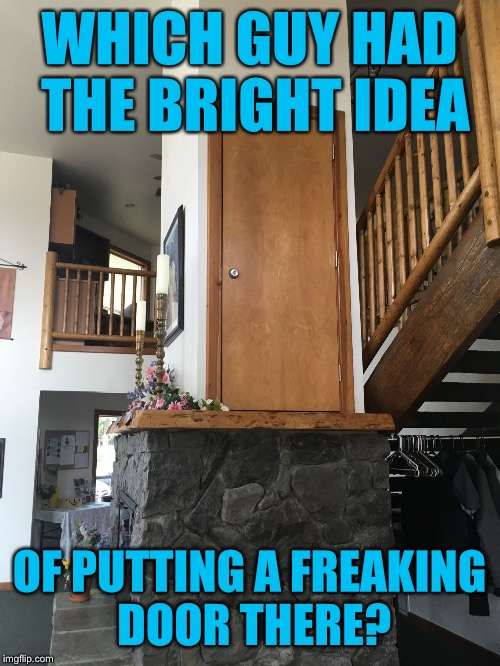 Better yet what is in the door? | WHICH GUY HAD THE BRIGHT IDEA OF PUTTING A FREAKING DOOR THERE? | image tagged in a door able,human stupidity,construction,memes,wtf,genius | made w/ Imgflip meme maker