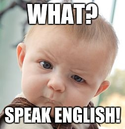 Skeptical Baby Meme | WHAT? SPEAK ENGLISH! | image tagged in memes,skeptical baby | made w/ Imgflip meme maker