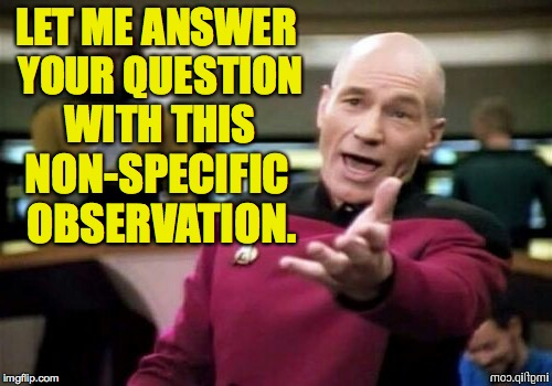 LET ME ANSWER YOUR QUESTION WITH THIS NON-SPECIFIC OBSERVATION. | made w/ Imgflip meme maker