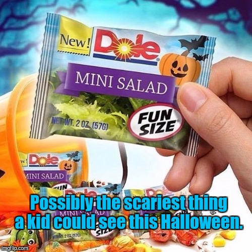 If someone tried to give me that when I was a kid, I'd throw it back at them.  | Possibly the scariest thing a kid could see this Halloween. | image tagged in funny,halloween,trick or treat,eating healthy | made w/ Imgflip meme maker