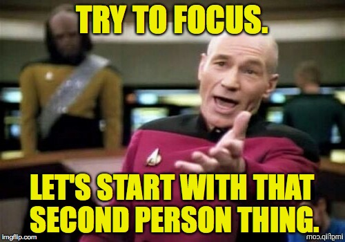 TRY TO FOCUS. LET'S START WITH THAT SECOND PERSON THING. | made w/ Imgflip meme maker
