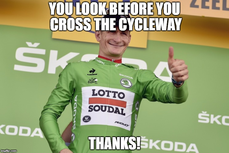 YOU LOOK BEFORE YOU CROSS THE CYCLEWAY THANKS! | image tagged in cyclist approve | made w/ Imgflip meme maker
