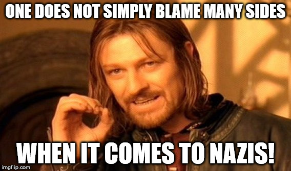 Many sides? I think not! | ONE DOES NOT SIMPLY BLAME MANY SIDES WHEN IT COMES TO NAZIS! | image tagged in memes,one does not simply,trump,many sides,nazis | made w/ Imgflip meme maker