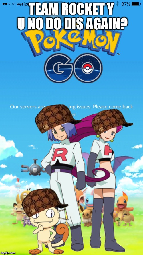 Can't they just stop? | TEAM ROCKET Y U NO DO DIS AGAIN? | image tagged in team rocket,pokemongo,pokemon go,pokemon | made w/ Imgflip meme maker