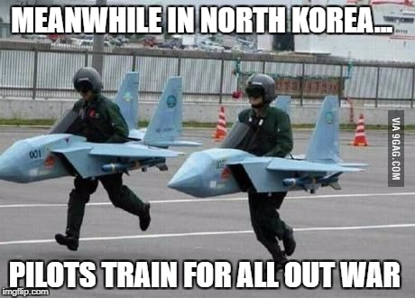North Korean Air force  | MEANWHILE IN NORTH KOREA... PILOTS TRAIN FOR ALL OUT WAR | image tagged in meanwhile at x | made w/ Imgflip meme maker