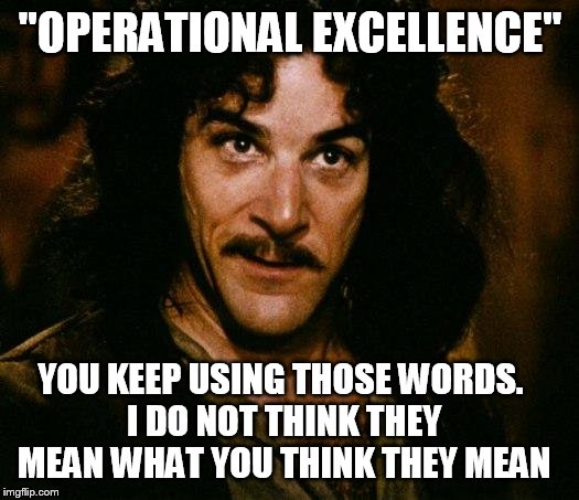 "Overseas outsourcing | ""OPERATIONAL EXCELLENCE"" YOU KEEP USING THOSE WORDS. I DO NOT THINK THEY MEAN WHAT YOU THINK THEY MEAN 