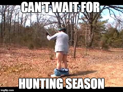 hate it when this happens | CAN'T WAIT FOR HUNTING SEASON | image tagged in guns,hunting | made w/ Imgflip meme maker