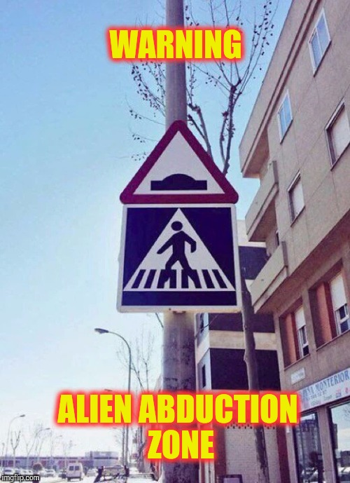 Typical Roswell sign | WARNING ALIEN ABDUCTION ZONE | image tagged in pipe_picasso,alien | made w/ Imgflip meme maker