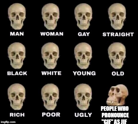 "PEOPLE WHO PRONOUNCE ""GIF"" AS JIF 