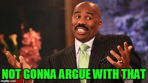 Steve Harvey Meme | NOT GONNA ARGUE WITH THAT | image tagged in memes,steve harvey | made w/ Imgflip meme maker