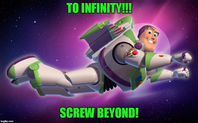 TO INFINITY!!! SCREW BEYOND! | made w/ Imgflip meme maker