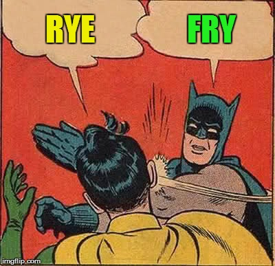 Batman Slapping Robin Meme | RYE FRY | image tagged in memes,batman slapping robin | made w/ Imgflip meme maker