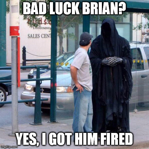 BAD LUCK BRIAN? YES, I GOT HIM FIRED | made w/ Imgflip meme maker