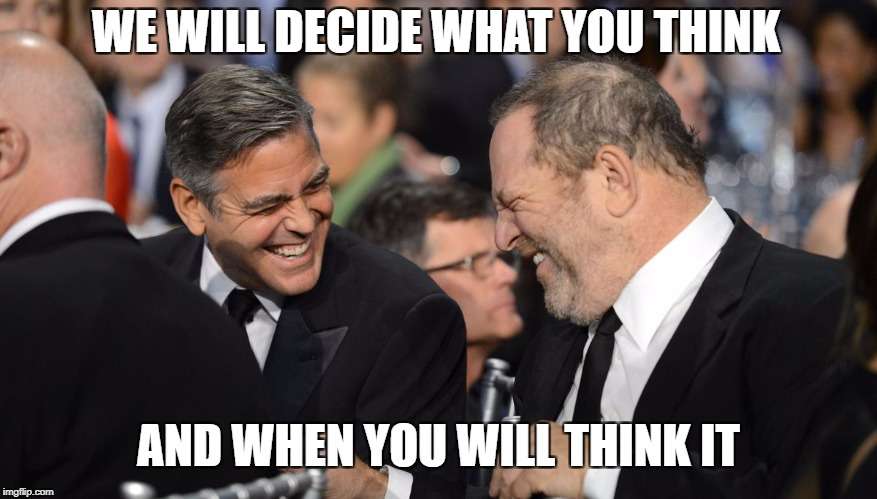 Harvey Weinstein power |  WE WILL DECIDE WHAT YOU THINK; AND WHEN YOU WILL THINK IT | image tagged in harvey weinstein,power | made w/ Imgflip meme maker