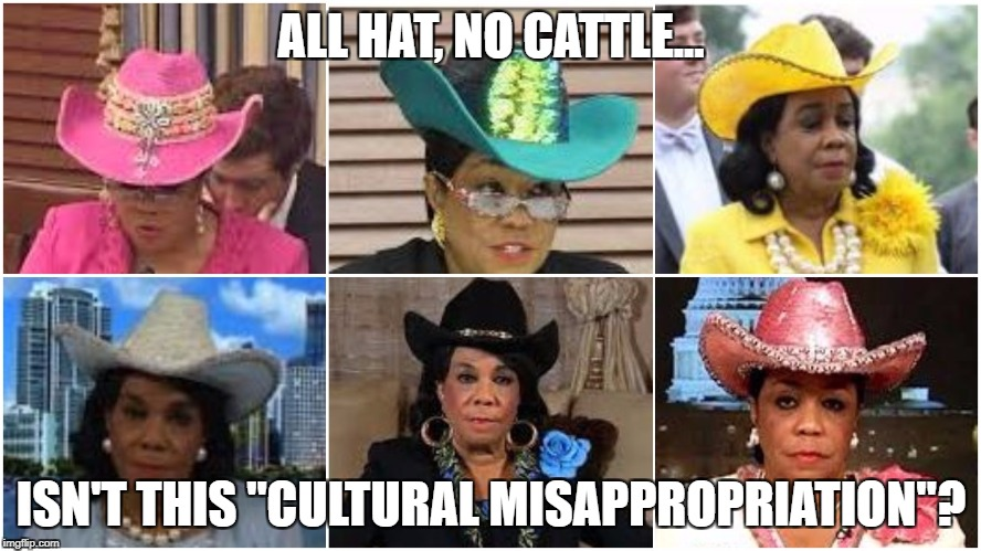 "ALL HAT, NO CATTLE... ISN'T THIS ""CULTURAL MISAPPROPRIATION""? 