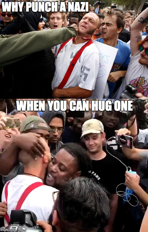 Why When You Can... | WHY PUNCH A NAZI WHEN YOU CAN HUG ONE | image tagged in punch,nazi,hug,white pride,black lives matter,black | made w/ Imgflip meme maker
