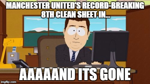 Aaaaand Its Gone Meme | MANCHESTER UNITED'S RECORD-BREAKING 8TH CLEAN SHEET IN... AAAAAND ITS GONE | image tagged in memes,aaaaand its gone | made w/ Imgflip meme maker