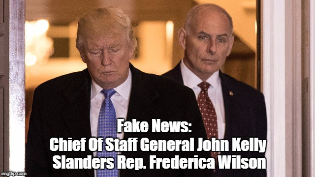 John Kelly Catches Fake News Contagion From Liar-In-Chief | Fake News: Chief Of Staff General John Kelly Slanders Rep. Frederica Wilson | image tagged in fake news,liar in chief,president pinocchio,trump,john kelly,alternative facts | made w/ Imgflip meme maker