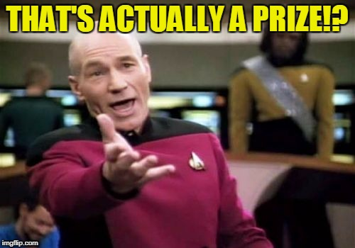 Picard Wtf Meme | THAT'S ACTUALLY A PRIZE!? | image tagged in memes,picard wtf | made w/ Imgflip meme maker