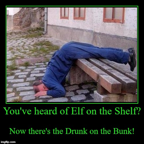 My favorite! | You've heard of Elf on the Shelf? | Now there's the Drunk on the Bunk! | image tagged in funny,demotivationals,elf on the shelf,drunk on the bunk,christmas | made w/ Imgflip demotivational maker