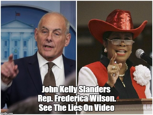 John Kelly Slanders Rep. Frederica Wilson. See The Lies On Video | made w/ Imgflip meme maker