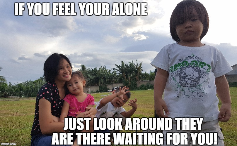 Lonely | IF YOU FEEL YOUR ALONE JUST LOOK AROUND THEY ARE THERE WAITING FOR YOU! | image tagged in loner,motivation,motivational,motivators,family,alone | made w/ Imgflip meme maker