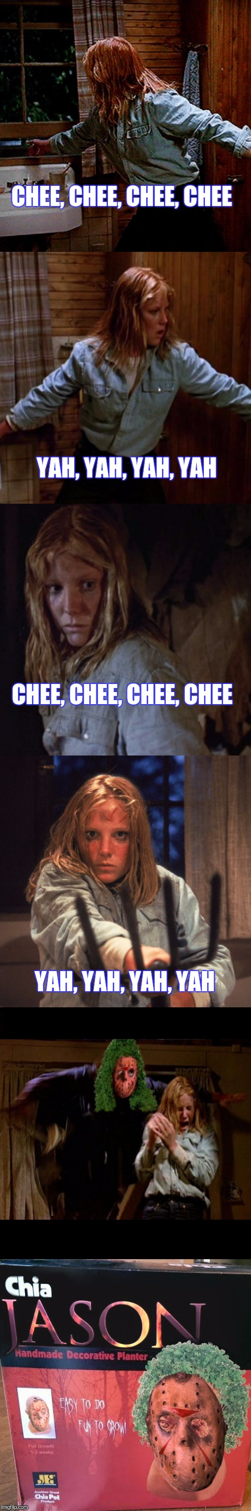 CH- CH- CH- CHUCKLE | CHEE, CHEE, CHEE, CHEE YAH, YAH, YAH, YAH CHEE, CHEE, CHEE, CHEE YAH, YAH, YAH, YAH | image tagged in jason voorhees,funny,halloween,scary,dumb | made w/ Imgflip meme maker