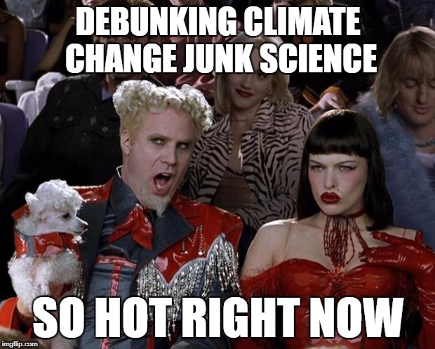 Mugatu So Hot Right Now Meme | DEBUNKING CLIMATE CHANGE JUNK SCIENCE SO HOT RIGHT NOW | image tagged in memes,mugatu so hot right now | made w/ Imgflip meme maker